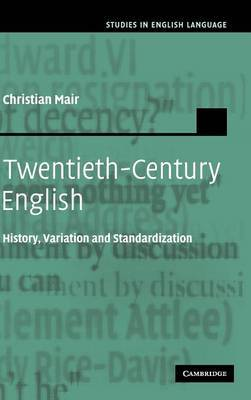 Twentieth Century English: History, Variation and Standardization