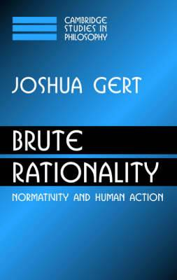Brute Rationality: Normativity and Human Action