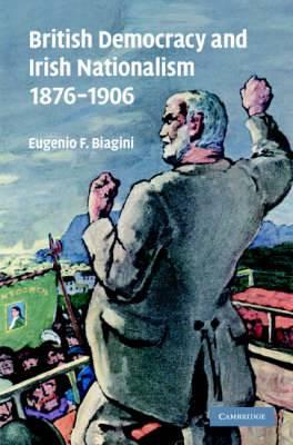 British Democracy and Irish Nationalism 1876-1906: The Politics of Identity and the Remaking of Popular Radicalism in the British Isles, 1876-1906