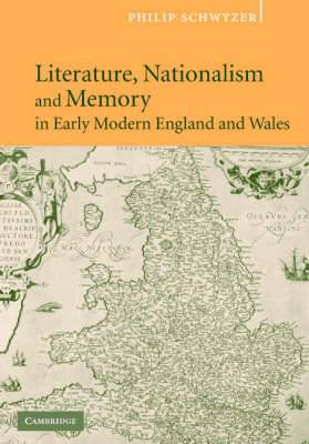 Literature, Nationalism, and Memory in Early Modern England and Wales