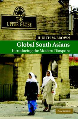 New Approaches to Asian History: Series Number 1: Global South Asians: Introducing the modern Diaspora
