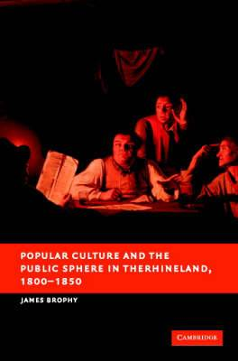 Popular Culture and the Public Sphere in the Rhineland, 1800-1850