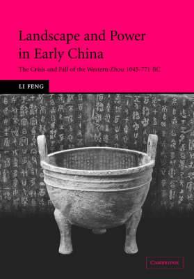 Landscape and Power in Early China: The Crisis and Fall of the Western Zhou 1045-771 BC