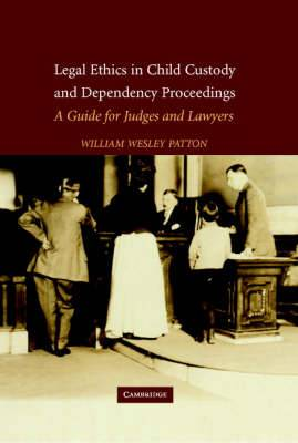 Legal Ethics in Child Custody and Dependency Proceedings: A Guide for Judges and Lawyers