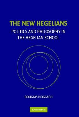 The New Hegelians: Politics and Philosophy in the Hegelian School