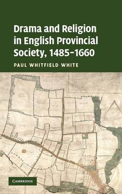 Drama and Religion in English Provincial Society, 1485 - 1660