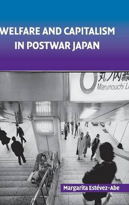 Welfare and Capitalism in Postwar Japan: Party, Bureaucracy, and Business