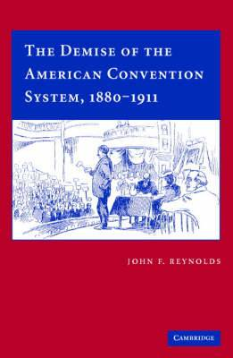 The Demise of the American Convention System, 1880-1911