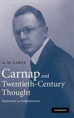 Carnap and Twentieth-Century Thought: Explication as Enlightenment