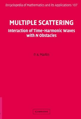 Encyclopedia of Mathematics and its Applications: Series Number 107: Multiple Scattering: Interaction of Time-Harmonic Waves with N Obstacles