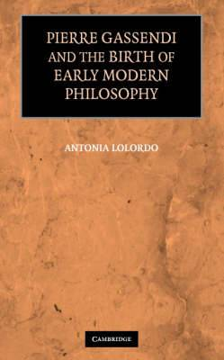 Pierre Gassendi and the Birth of Early Modern Philosophy