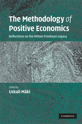 The Methodology of Positive Economics: Reflections on the Milton Friedman Legacy