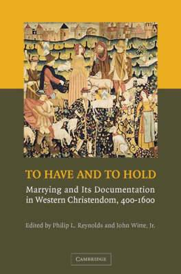 To Have and to Hold: Marrying and Its Documentation in Western Christendom, 400-1600