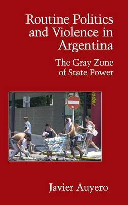 Routine Politics and Violence in Argentina: The Gray Zone of State Power