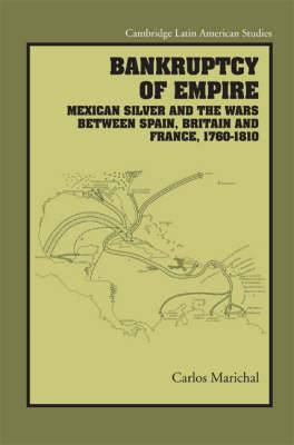 Bankruptcy of Empire: Mexican Silver and the Wars Between Spain, Britain and France, 1760 - 1810