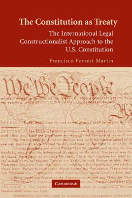 The Constitution as Treaty: The International Legal Constructionalist Approach to the U.S. Constitution