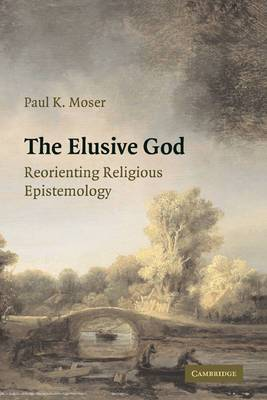 The Elusive God: Reorienting Religious Epistemology