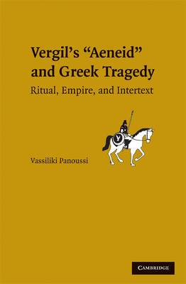 Vergil's Aeneid and Greek Tragedy: Ritual, Empire, and Intertext