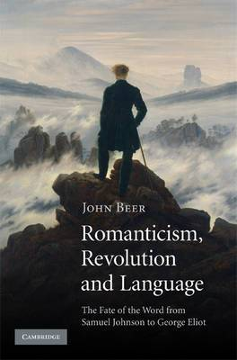 Romanticism, Revolution and Language  : The Fate of the Word from Samuel Johnson to George Eliot