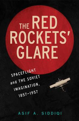 Cambridge Centennial of Flight: The Red Rockets' Glare: Spaceflight and the Russian Imagination, 1857-1957
