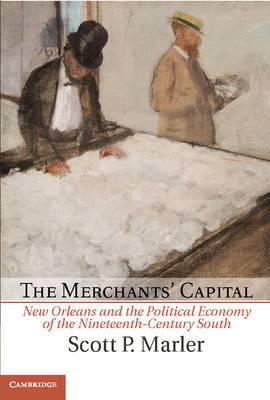 The Merchants' Capital: New Orleans and the Political Economy of the Nineteenth-Century South