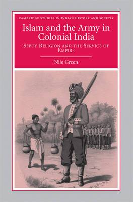 Islam and the Army in Colonial India: Sepoy Religion in the Service of Empire