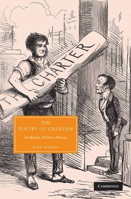 Cambridge Studies in Nineteenth-Century Literature and Culture: Series Number 62: The Poetry of Chartism: Aesthetics, Politics, History