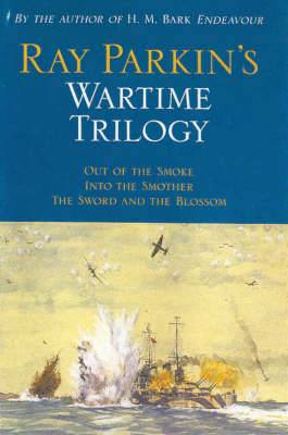 Ray Parkin's Wartime Trilogy: Out of the Smoke/into the Smother/the Sword and the Blossom