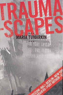 Traumascapes: The Power and Fate of Places Transformed by Tragedy