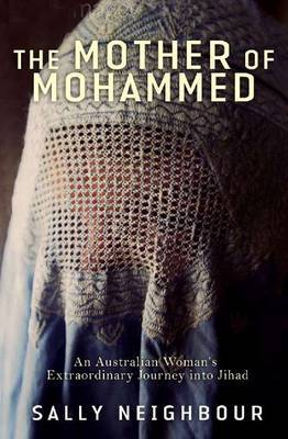 The Mother Of Mohammed: An Australian Woman's Extraordinary Journey Into Jihad