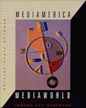 Mediamerica/Mediaworld: Form, Content and Consequence