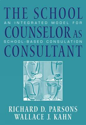 The School Counselor as Consultant: An Integrated Model for School-Based Consultation