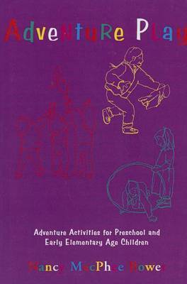 Adventure Play: Adventure Activities for Preschool and Early Elementary Age Children