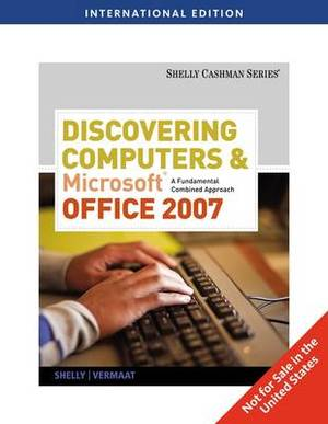 Discovering Computers and Microsoft Office 2007: A Fundamental Combined Approach