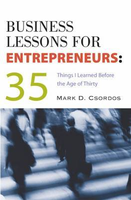 Business Lessons for Entrepreneurs: 35 Things I Learned Before the Age of Thirty