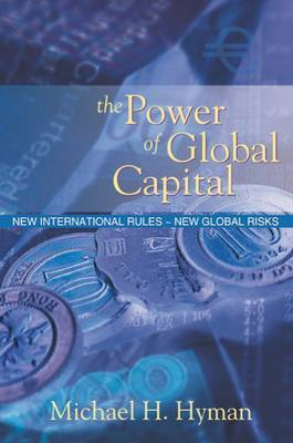 The Power of Global Capital: New International Rules, New Global Risks