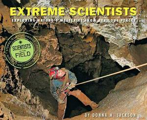 Extreme Scientists: Exploring Nature's Mysteries from Perilous Places