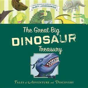 The Great Big Dinosaur Treasury: Tales of Adventure and Discovery