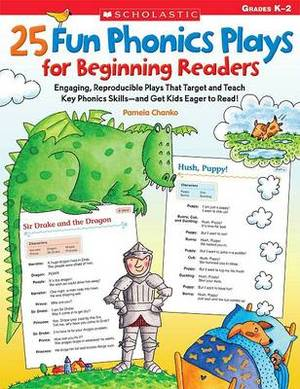 25 Fun Phonics Plays for Beginning Readers: Engaging, Reproducible Plays That Target and Teach Key Phonics Skills - And Get Kids Eager to Read!
