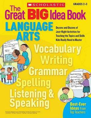 The Great Big Idea Book: Language Arts, Grades 2-3: Dozens and Dozens of Just-Right Activities for Teaching the Topics and Skills Kids Really Need to Master
