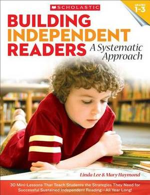 Building Independent Readers: A Systematic Approach: 30 Mini-Lessons That Teach Students the Strategies They Need for Successful Sustained Independent Reading-All Year Long!