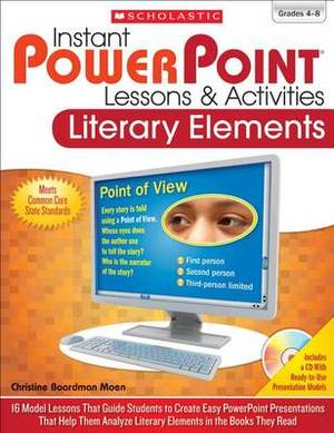 Instant PowerPoint Lessons and Activities: Literary Elements - 16 Model Lessons That Guide Students to Create Easy Powerpoint Presentations That Help Them Analyze Literary Elements in the Books They Read