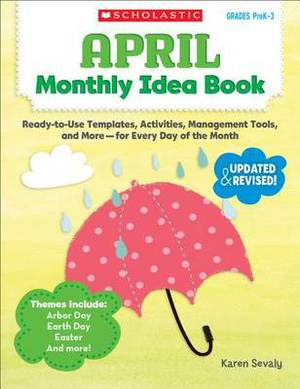 April Monthly Idea Book: Ready-To-Use Templates, Activities, Management Tools, and More - For Every Day of the Month