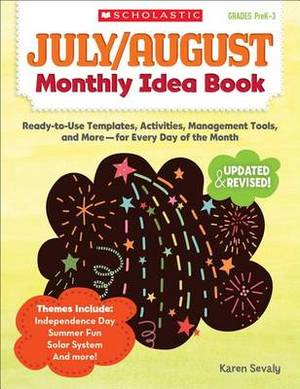 July & August Monthly Idea Book  : Ready-To-Use Templates, Activities, Management Tools, and More - For Every Day of the Month