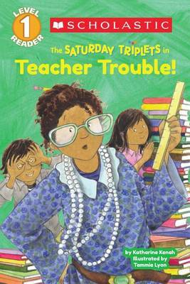 Scholastic Reader Level 1: The Saturday Triplets #3: Teacher Trouble!