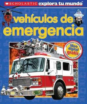 Scholastic Explora Tu Mundo: Vehiculos de Emergencia: (spanish Language Edition of Scholastic Discover More: Emergency Vehicles)