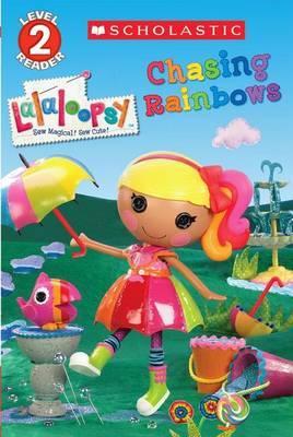 Scholastic Reader Level 2: Lalaloopsy: Chasing Rainbows