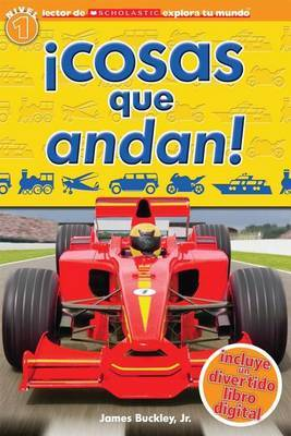 Lector de Scholastic Explora Tu Mundo Nivel 1: !cosas Que Andan! (Things That Go!): (spanish Language Edition of Scholastic Discover More Reader Level 1: Things That Go!)
