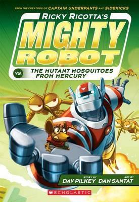 Ricky Ricotta's Mighty Robot vs. the Mutant Mosquitoes from Mercury (Ricky Ricotta's Mighty Robot #2)