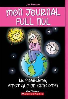 Mon Journal Full Nul: N? 6 - Le Probl?me, c'Est Que Je Suis d'Ici
